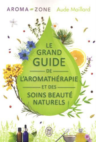 Le grand guide de l'aromathérapie et des soins beauté au naturel